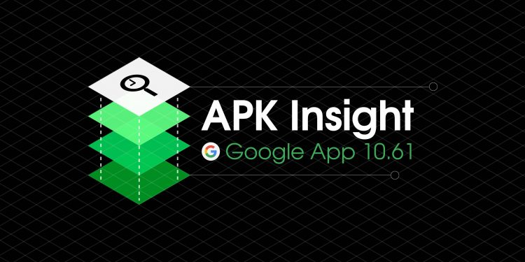 APK Insight Google App 10 61
