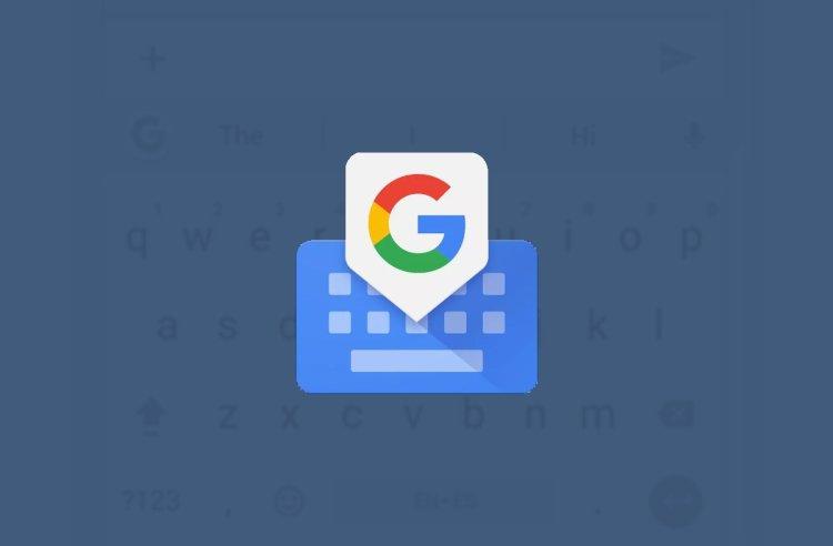 بهروزرسانی اپلیکیشن Gboard گوگل چه تغییری به همراه خواهد داشت؟